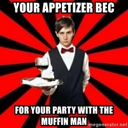 typical_off - Your appetizer Bec for your Party with the Muffin man