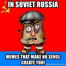 Malorashka-Soviet - in soviet russia memes that make no sense create you!