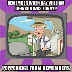 Pepperidge Farm Remembers FG - Remember When RAy william Johnson was funny? Pepperidge Farm Remembers