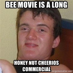 Really highguy - bee movie is a long  honey nut cheerios commercial