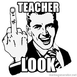 Lol Fuck You - teacher look