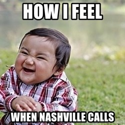 Evil Asian Baby - how I feel  when nashville calls