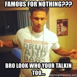 Drum And Bass Guy - Famous for nothing??? bro look who your talkin too...