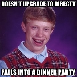 Bad Luck Brian - doesn't upgrade to directv falls into a dinner party