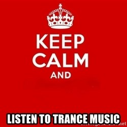 Keep Calm 2 -  Listen to trance music