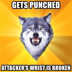 Courage Wolf - gets punched attacker's wrist is broken