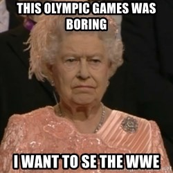 Queen Elizabeth Is Not Impressed  - THIS OLYMPIC GAMES WAS BORING  I WANT TO SE THE WWE