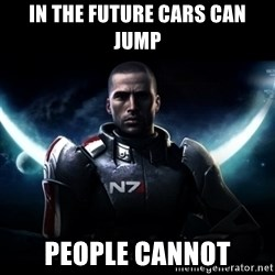 Mass Effect - In the future cars can jump people cannot