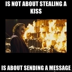 Joker's Message - Is not about stealing a kiss is about sending a message