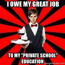 """typical_off -  I OWE MY GREAT JOB   TO MY """"PRIVATE SCHOOL"""" EDUCATION"""