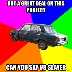 AdviceCar - GOT A GREAT DEAL ON THIS PROJECT CAN YOU SAY V8 SLAYER