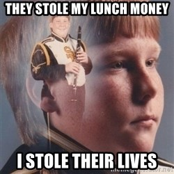 PTSD Clarinet Boy - they stole my lunch money I stole their lives