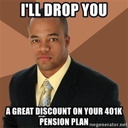 Successful Black Man - I'll drop you a great discount on your 401k pension plan