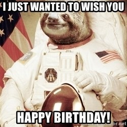 space sloth - I just wanted to wish you Happy Birthday!