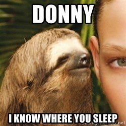 Whispering sloth - DONNY I know where you sleep