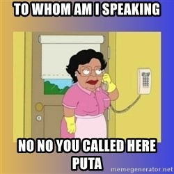 No No Consuela  - to whom am i speaking no no you called here puta