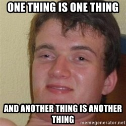 really high guy - one thing is one thing and another thing is another thing