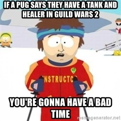 Bad time ski instructor 1 - If a pug says they have a tank and healer in guild wars 2 you're gonna have a bad time