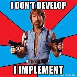 Chuck Norris  - I doN't Develop I implement