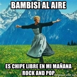 Julie Andrews looking for a fuck to give - bambisi al aire es chipe libre en mi mañana Rock and Pop
