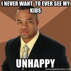 Successful Black Man - i never want  to ever see my kids unhappy