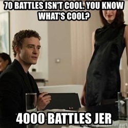 Cool Justin Timberlake - 70 battles isn't cool. you know what's cool? 4000 battles jer