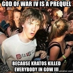 -Sudden Clarity Clarence - GOD OF WAR IV IS A PREQUEL BECAUSE KRATOS KILLED EVERYBODY IN GOW III