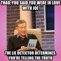 MAURY PV - Thao, you said you were in love with joe The lie detector determines, you're Telling the truth