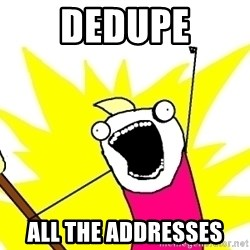 X ALL THE THINGS - dedupe all the addresses
