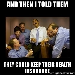 obama laughing  - and then i told them they could keep their health insurance