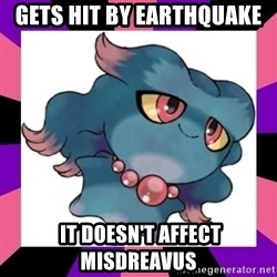 It Doesn't Affect Misdreavus - Gets hit by earthquake  It doesn't affect misdreavus
