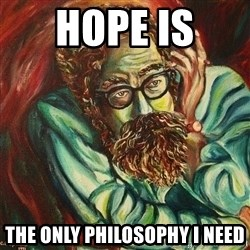 The Hope of Philosophy - HOPE IS  THE ONLY PHILOSOPHY I NEED