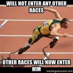 Oscar Pistorius Excuses - will not enter any other races other races will now enter him