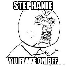 Y U SO - stephanie y u flake on BFF