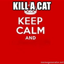 Keep Calm 2 - kill a cat