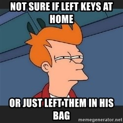 Futurama  - Not sure if left keys at home or just left them in his bag
