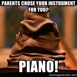 Musical Sorting Hat - parents chose your instrument for you? piano!