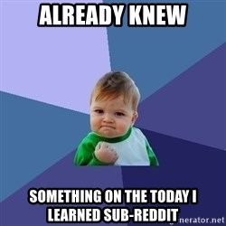 Success Kid - already knew something on the today i learned sub-reddit
