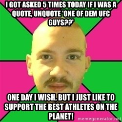 Crazy Cody - I got asked 5 times today if I was a quote, unquote 'one of dem UFC guys??' one day I wish, but I just like to support the best athletes on the planet!