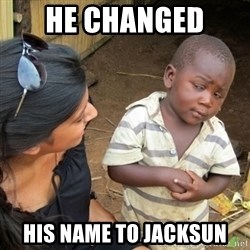 Skeptical 3rd World Kid - he CHANGED  his name to jacksun