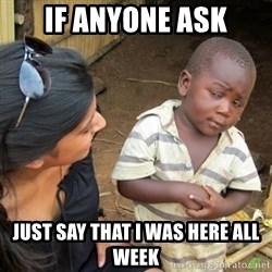 Skeptical 3rd World Kid - if anyone ask just say that i was here all week