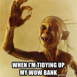 Gollum with ring -  when I'm tıdyıng up               my wow bank