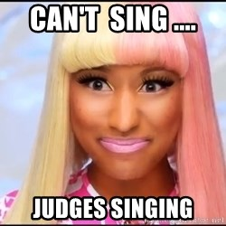NICKI MINAJ - CAN'T  SING .... JUDGES SINGING