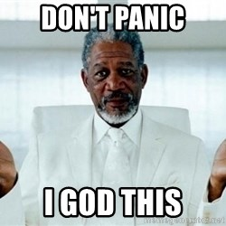 Morgan Freeman God - don't panic I goD this