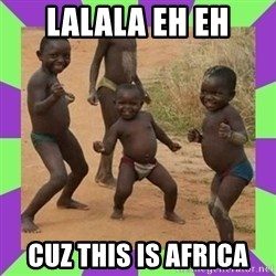 african kids dancing - lalala eh eh cuz this is africa