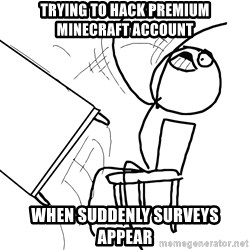Desk Flip Rage Guy - Trying to hack premium minecraft account when suddenly surveys appear