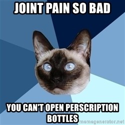 Chronic Illness Cat - joint pain so bad you can't open perscription bottles