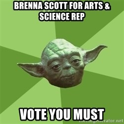 Advice Yoda Gives - Brenna Scott for Arts & Science Rep Vote you must