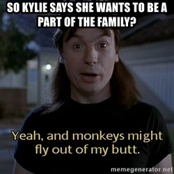 Wayne's world - So Kylie says she wants to be a part of the family?