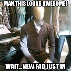 Trender Man - Man,this looks awesome! Wait...new fad just in